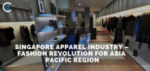 Singapore Apparel Industry – Fashion Revolution for Asia Pacific Region