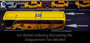 Car Rental Industry Disrupting the Singaporean Taxi Market