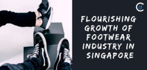 Flourishing Growth of Footwear Industry in Singapore
