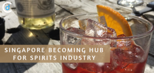 Singapore Becoming Hub for Spirits Industry