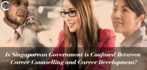 Is Singaporean Government is Confused Between Career Counseling and Career Development?
