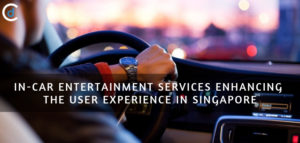 In-Car Entertainment Services Enhancing the User Experience in Singapore