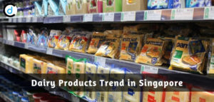 Dairy Products Industry Trends in Singapore