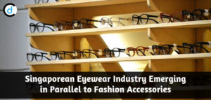Singaporean Eyewear Industry Emerging in Parallel to Fashion Accessories