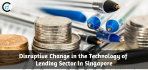 Disruptive Change in the Technology of Lending Sector in Singapore