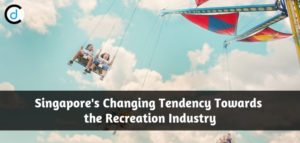 Singapore's Changing Tendency Towards the Recreation Industry