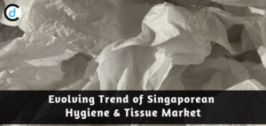 Evolving Trend of Singapore Tissue & Hygiene Market
