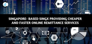 Singapore- based SingX Providing Cheaper and Faster Online Remittance Services