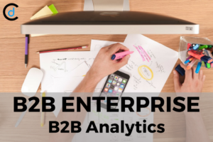 B2B Enterprise: B2B Analytics and its Scope in Industry