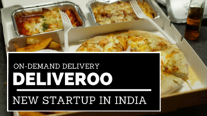 Deliveroo: New On-Demand Delivery Startup in India