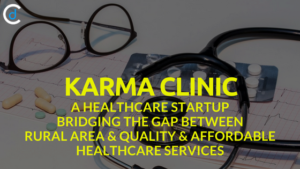 Karma Clinic: Healthcare Startup Bridging the Gap between Rural Area and Quality & Affordable Healthcare Services