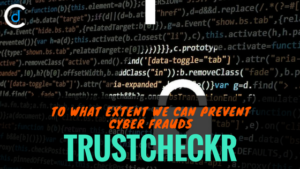 To What Extent we can Prevent Cyber Frauds: TrustCheckr