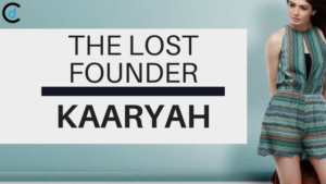The Lost Founder: Kaaryah Story