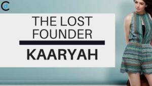 The Lost Founder: Kaaryah Story