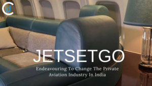 JetSetGo: Endeavouring To Change The Private Aviation Industry In India