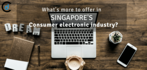 What's more to offer in Singapore's Consumer Electronics Industry?