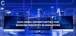 Exploring Opportunities for Banking Industry in Singapore