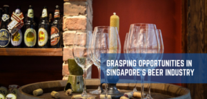 Grasping Opportunities in Singapore's Beer Industry