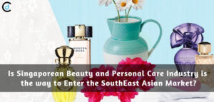 Is Singaporean Beauty and Personal Care Industry is the way to Enter the SouthEast Asian Market?