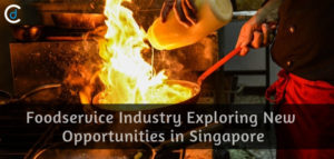 Foodservice Industry Exploring New Opportunities in Singapore