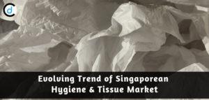 Evolving Trend of Singapore Tissue & Hygiene Market