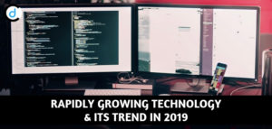 Rapidly Growing Information Technology & Its Trend in 2019