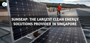 Sunseap: The Largest Clean Energy Solutions Provider in Singapore
