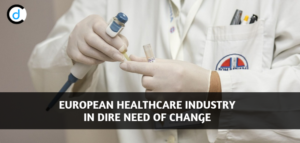 European Healthcare Industry In Dire Need of Change