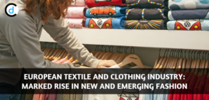European Textile and Clothing Industry: Marked Rise In New And Emerging Fashion