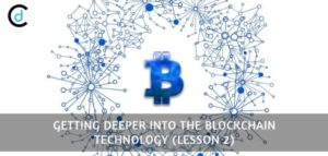 Getting Deeper Into The Blockchain Technology (Lesson 2)