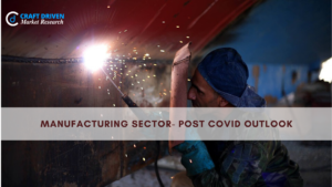 An Outlook of the Manufacturing Sector Post Covid
