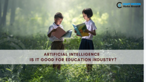 Artificial Intelligence – Is it Good for Education Industry?